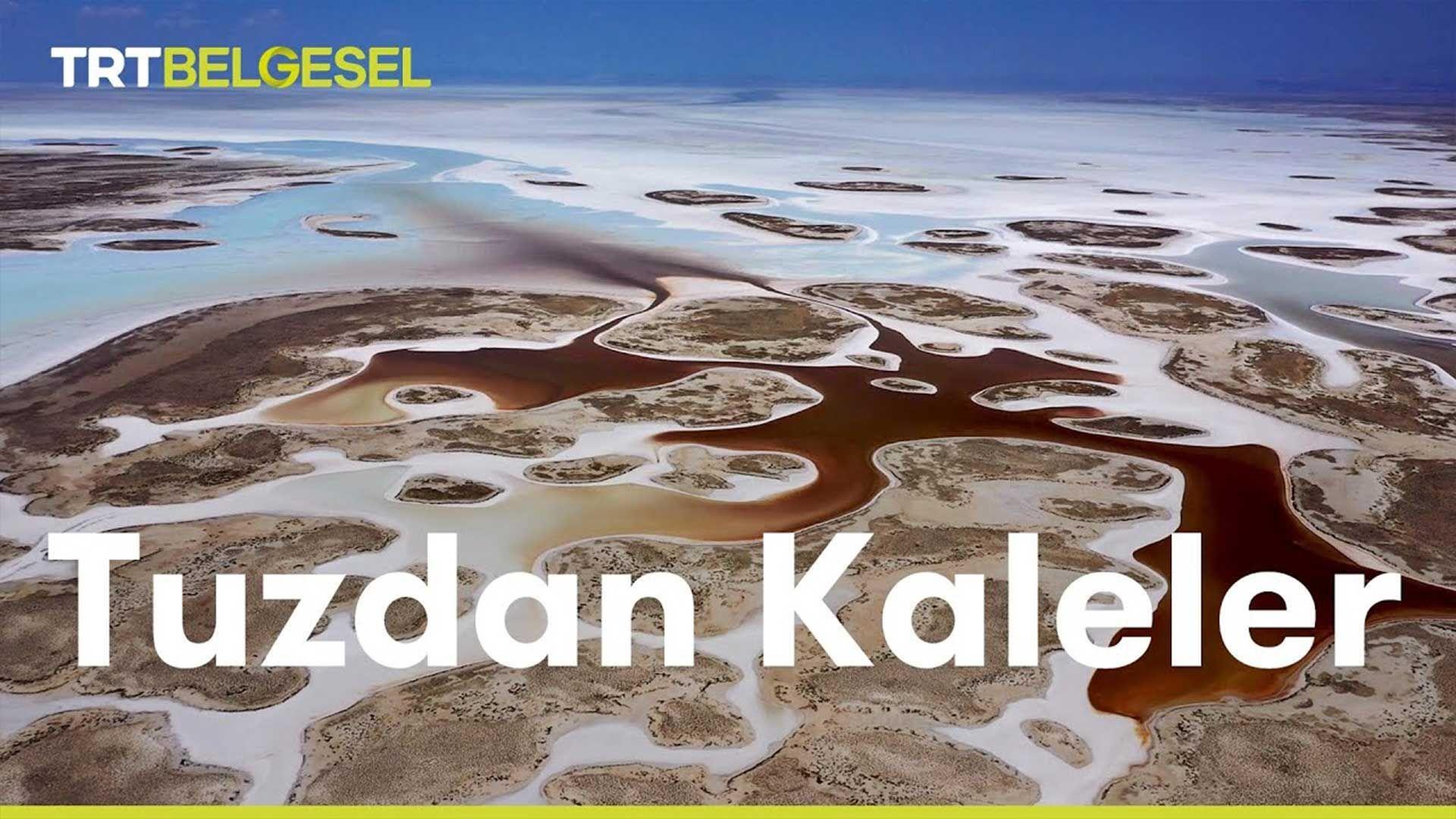 Tuz Gölü: Tuzdan Kaleler